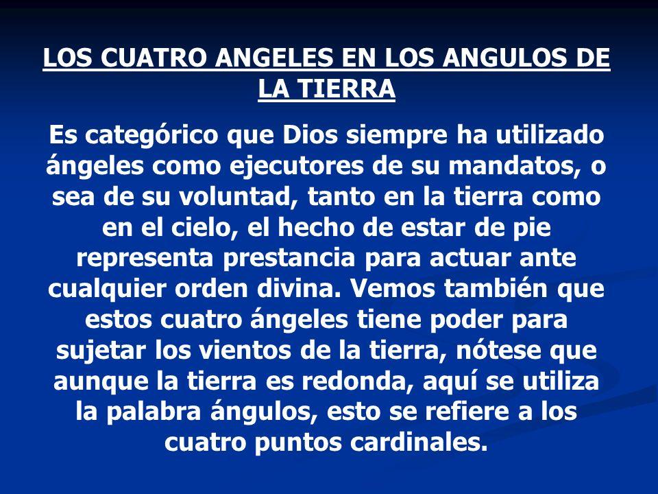 LOS CUATRO ANGELES EN LOS ANGULOS DE LA TIERRA Es categórico que Dios siempre ha utilizado ángeles como ejecutores de su mandatos, o sea de su volunta