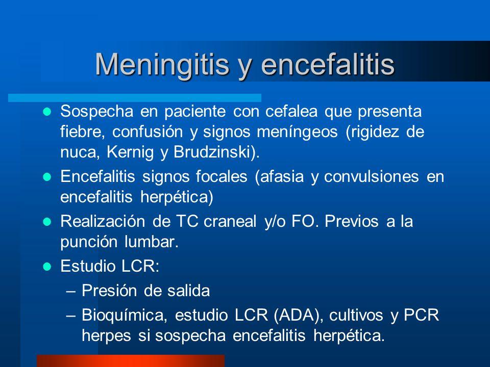 Meningitis y encefalitis Sospecha en paciente con cefalea que presenta fiebre, confusión y signos meníngeos (rigidez de nuca, Kernig y Brudzinski). En