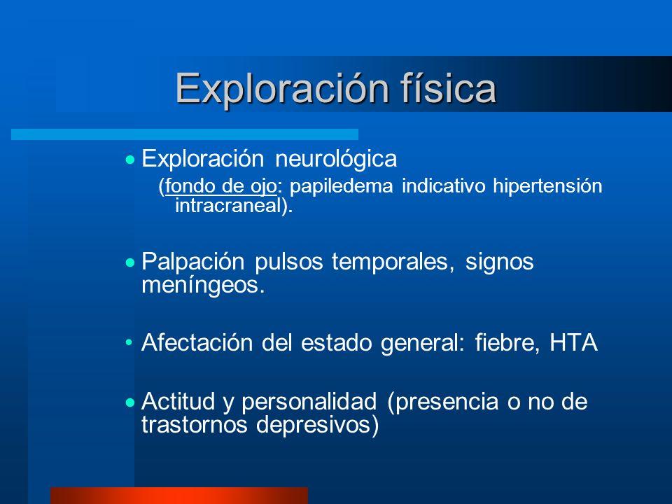 Exploración física Exploración neurológica (fondo de ojo: papiledema indicativo hipertensión intracraneal). Palpación pulsos temporales, signos meníng