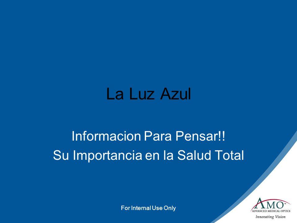 For Internal Use Only La Luz Azul Informacion Para Pensar!! Su Importancia en la Salud Total