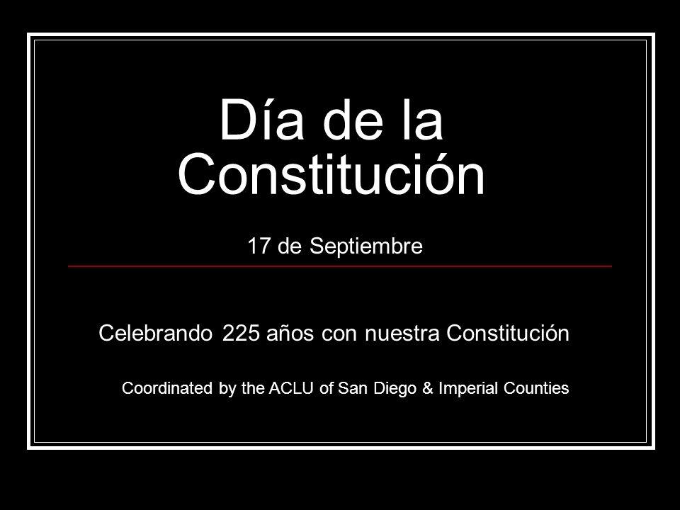 Día de la Constitución 17 de Septiembre Celebrando 225 años con nuestra Constitución Coordinated by the ACLU of San Diego & Imperial Counties