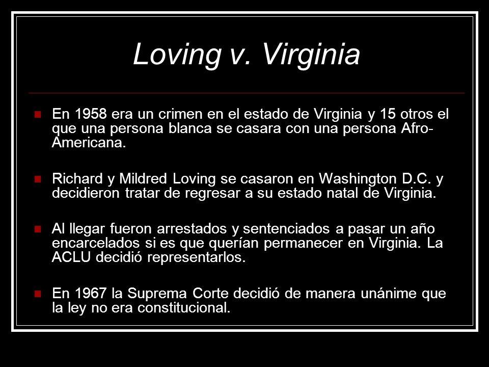 Loving v. Virginia En 1958 era un crimen en el estado de Virginia y 15 otros el que una persona blanca se casara con una persona Afro- Americana. Rich