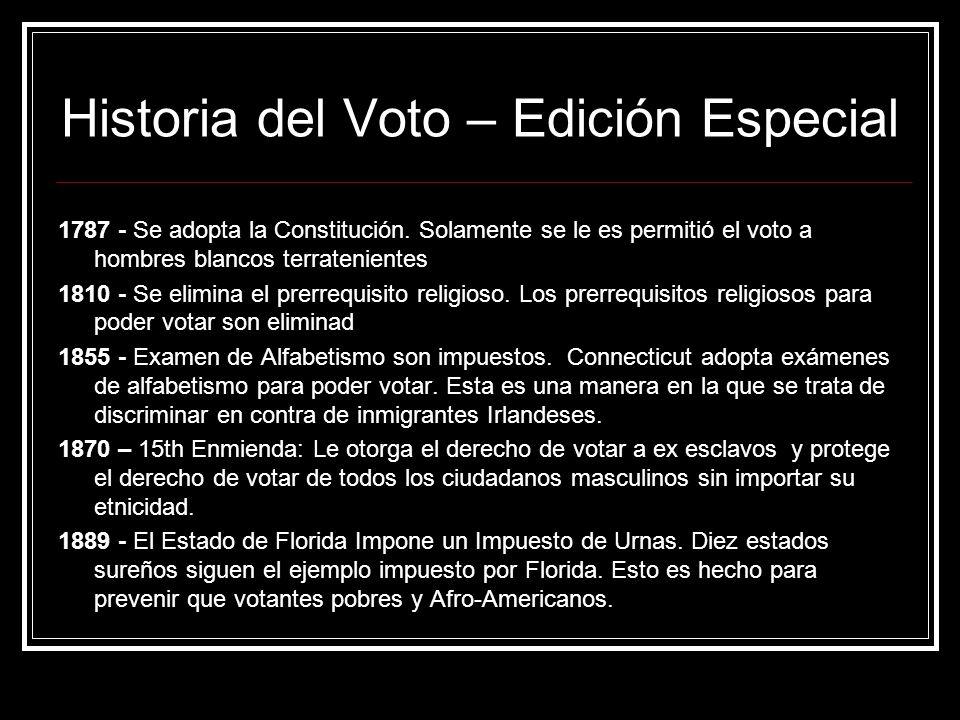 Historia del Voto – Edición Especial 1787 - Se adopta la Constitución. Solamente se le es permitió el voto a hombres blancos terratenientes 1810 - Se