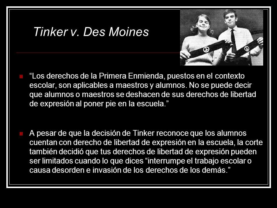 Tinker v. Des Moines Los derechos de la Primera Enmienda, puestos en el contexto escolar, son aplicables a maestros y alumnos. No se puede decir que a
