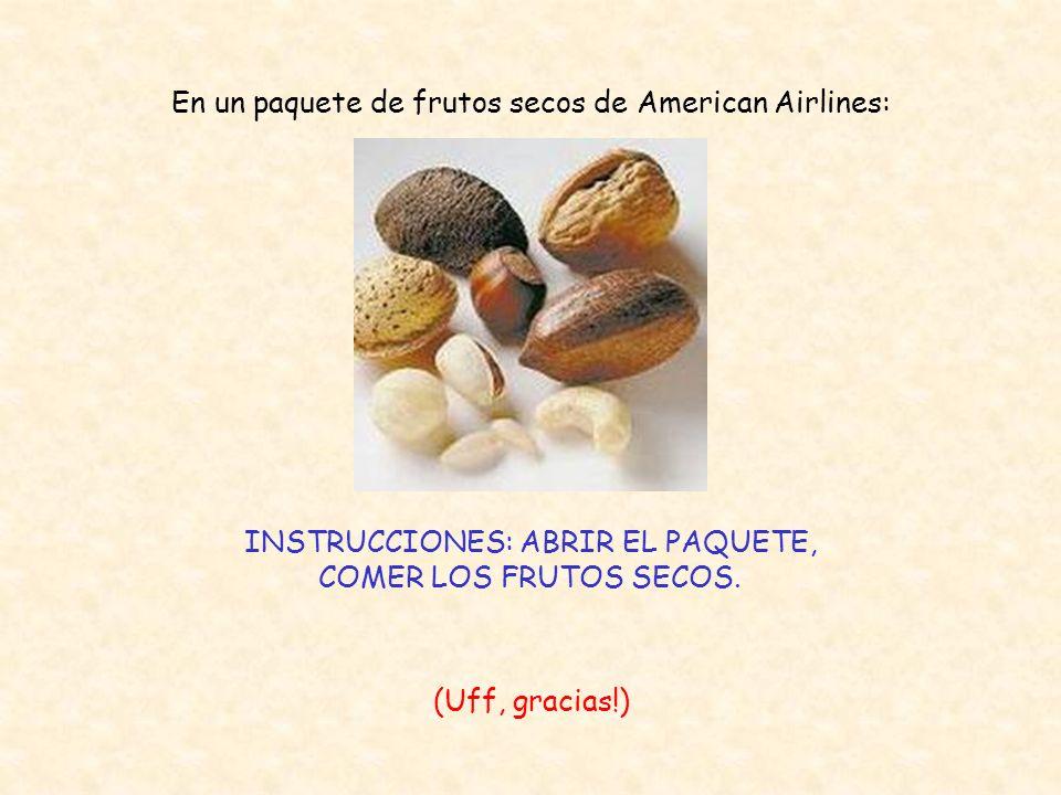 En un paquete de frutos secos de American Airlines: INSTRUCCIONES: ABRIR EL PAQUETE, COMER LOS FRUTOS SECOS.