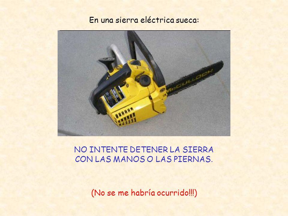 En una sierra eléctrica sueca: NO INTENTE DETENER LA SIERRA CON LAS MANOS O LAS PIERNAS.