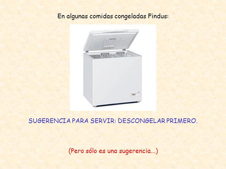 En algunas comidas congeladas Findus: SUGERENCIA PARA SERVIR: DESCONGELAR PRIMERO.
