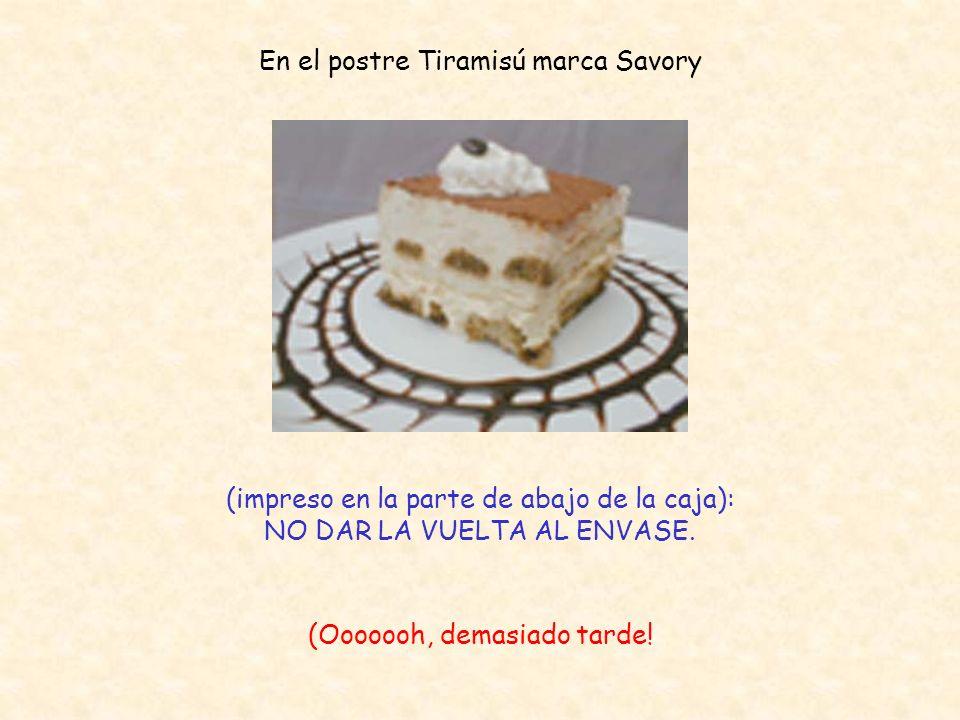 En el postre Tiramisú marca Savory (impreso en la parte de abajo de la caja): NO DAR LA VUELTA AL ENVASE.