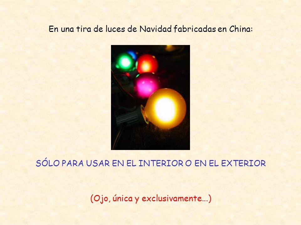 En una tira de luces de Navidad fabricadas en China: SÓLO PARA USAR EN EL INTERIOR O EN EL EXTERIOR (Ojo, única y exclusivamente...)