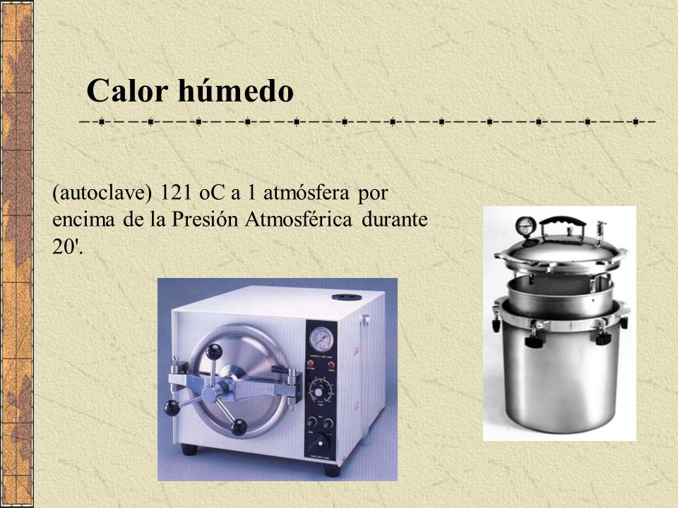 Calor húmedo (autoclave) 121 oC a 1 atmósfera por encima de la Presión Atmosférica durante 20'.