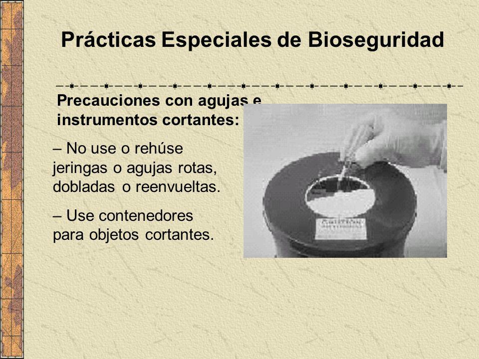 Prácticas Especiales de Bioseguridad Precauciones con agujas e instrumentos cortantes: – No use o rehúse jeringas o agujas rotas, dobladas o reenvuelt