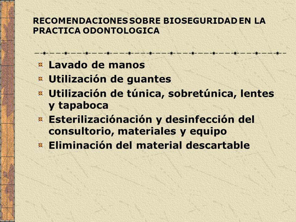 RECOMENDACIONES SOBRE BIOSEGURIDAD EN LA PRACTICA ODONTOLOGICA Lavado de manos Utilización de guantes Utilización de túnica, sobretúnica, lentes y tap