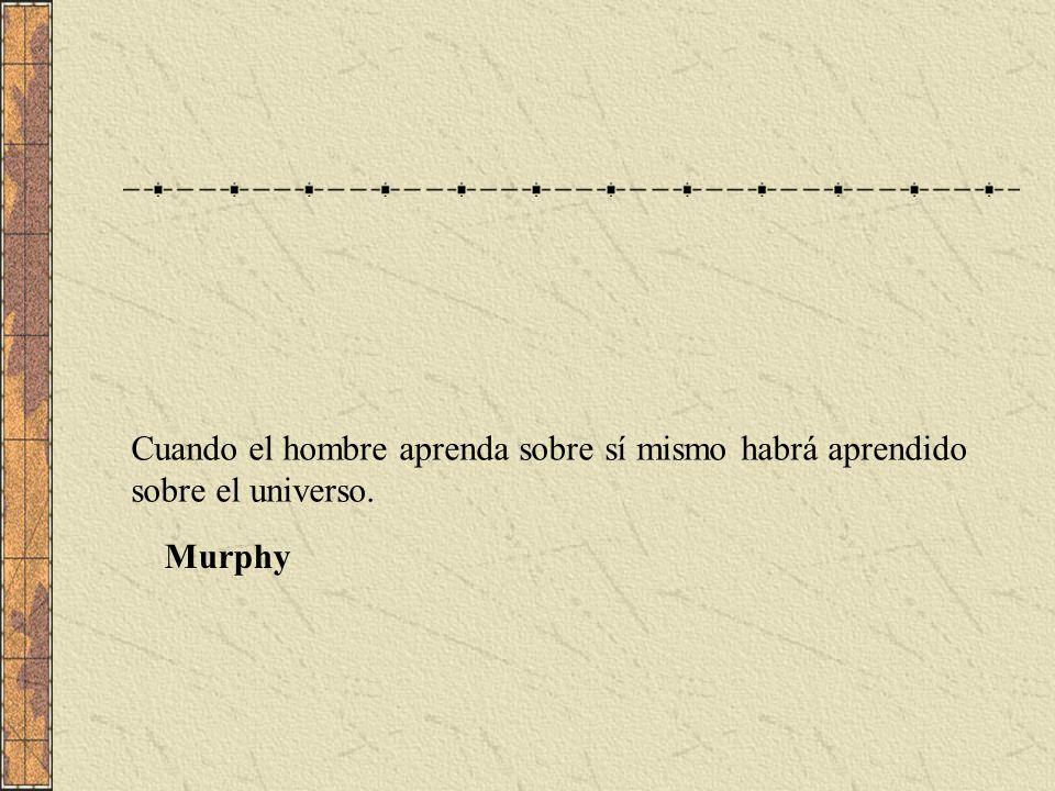 Cuando el hombre aprenda sobre sí mismo habrá aprendido sobre el universo. Murphy