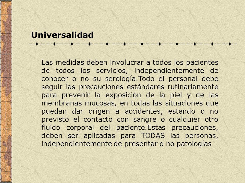 Universalidad Las medidas deben involucrar a todos los pacientes de todos los servicios, independientemente de conocer o no su serología.Todo el perso
