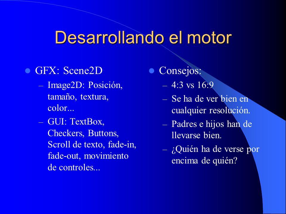 Desarrollando el motor GFX: Scene2D – Image2D: Posición, tamaño, textura, color... – GUI: TextBox, Checkers, Buttons, Scroll de texto, fade-in, fade-o