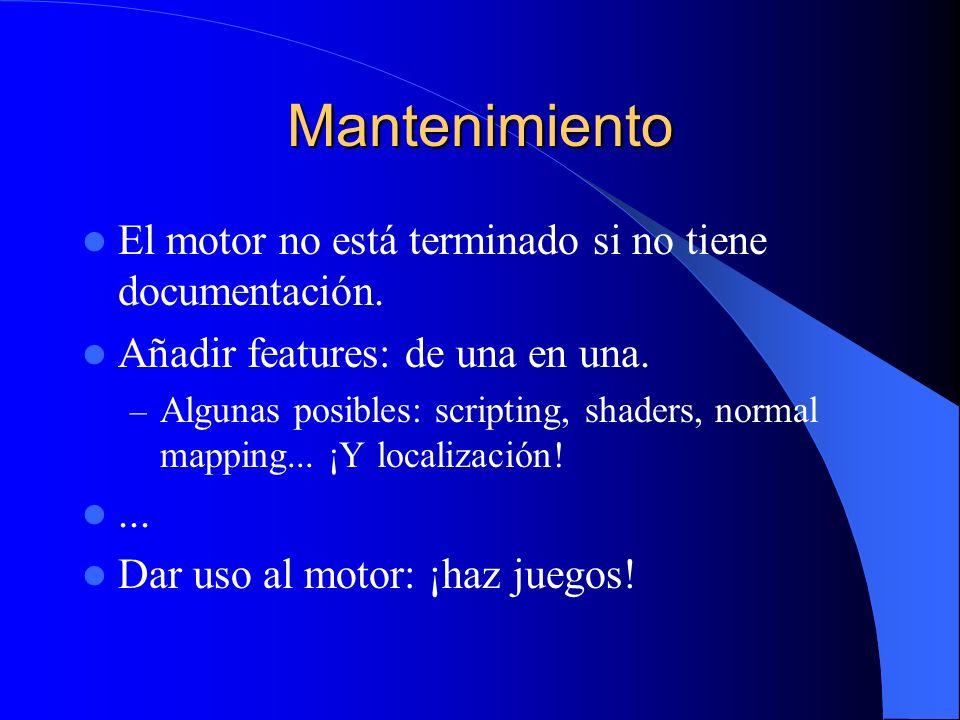Mantenimiento El motor no está terminado si no tiene documentación. Añadir features: de una en una. – Algunas posibles: scripting, shaders, normal map