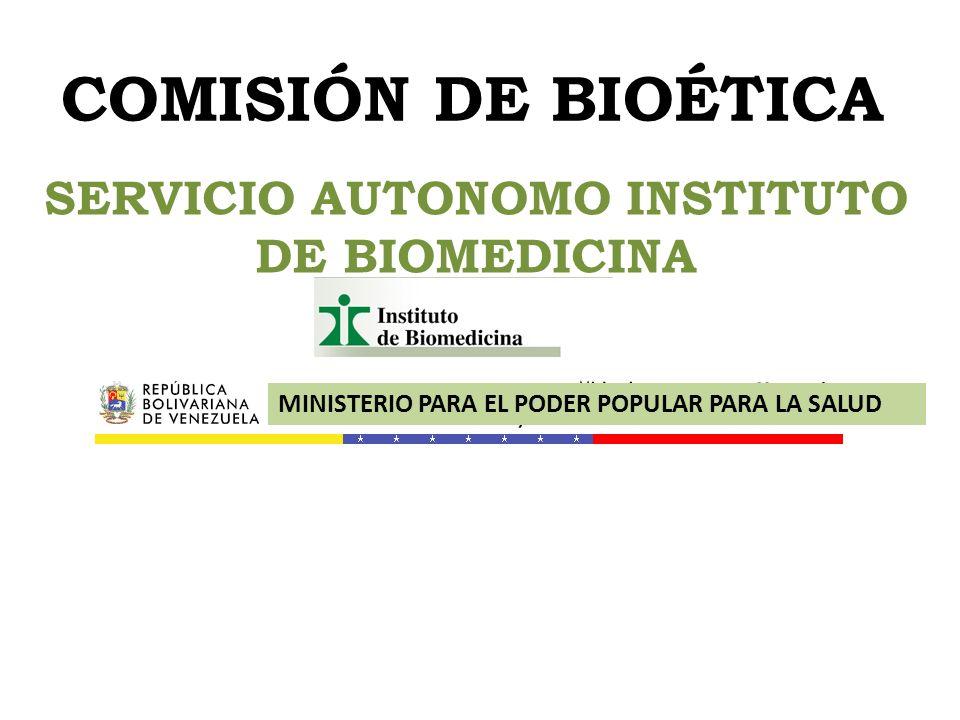 COMISIÓN DE BIOÉTICA SERVICIO AUTONOMO INSTITUTO DE BIOMEDICINA MINISTERIO PARA EL PODER POPULAR PARA LA SALUD