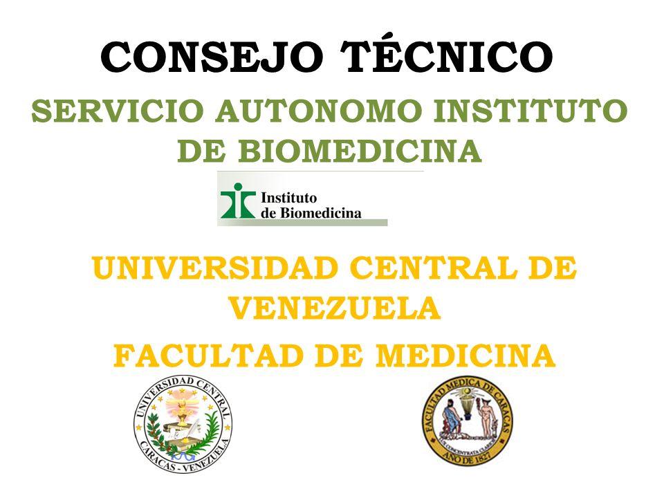 CONSEJO TÉCNICO SERVICIO AUTONOMO INSTITUTO DE BIOMEDICINA UNIVERSIDAD CENTRAL DE VENEZUELA FACULTAD DE MEDICINA