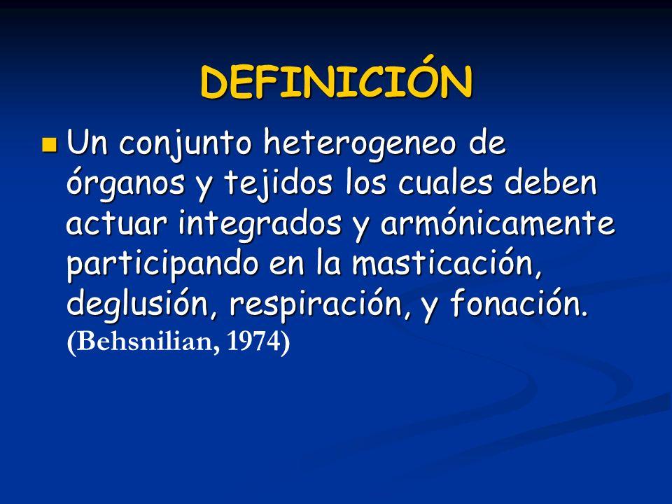 DEFINICIÓN Un conjunto heterogeneo de órganos y tejidos los cuales deben actuar integrados y armónicamente participando en la masticación, deglusión,