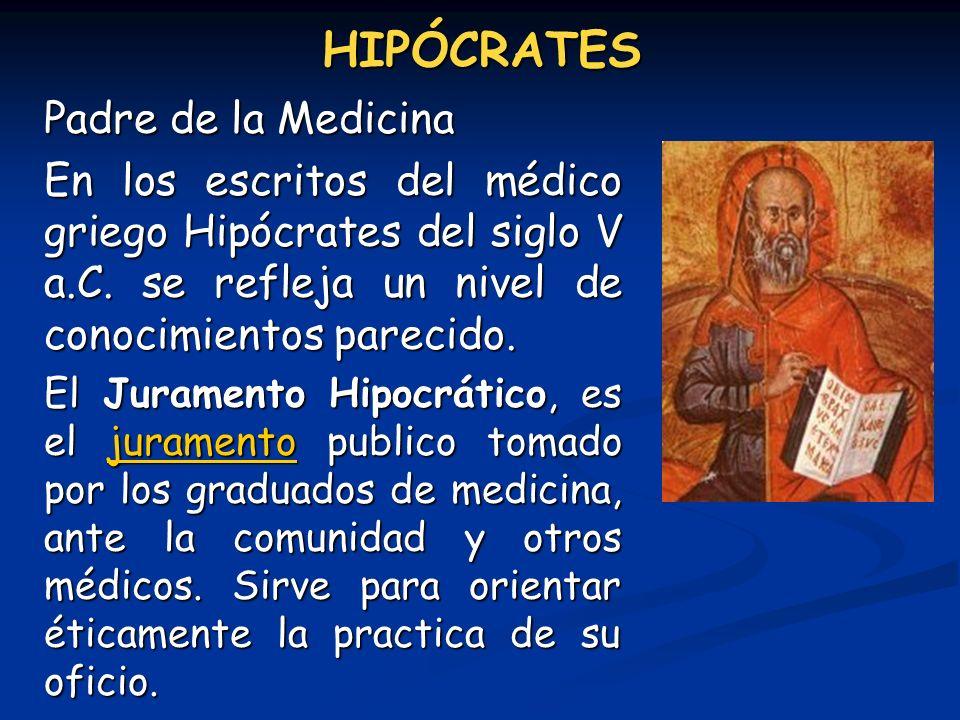 HIPÓCRATES Padre de la Medicina En los escritos del médico griego Hipócrates del siglo V a.C. se refleja un nivel de conocimientos parecido. El Jurame