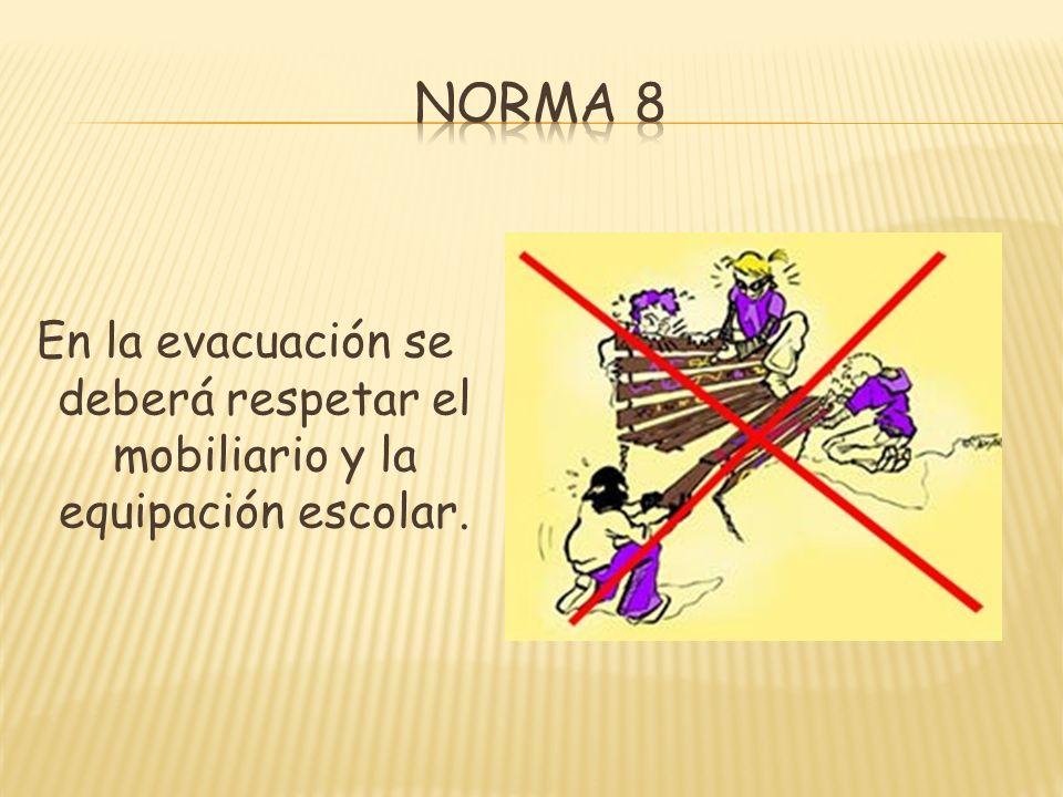 En la evacuación se deberá respetar el mobiliario y la equipación escolar.