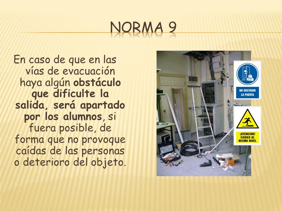 En caso de que en las vías de evacuación haya algún obstáculo que dificulte la salida, será apartado por los alumnos, si fuera posible, de forma que n