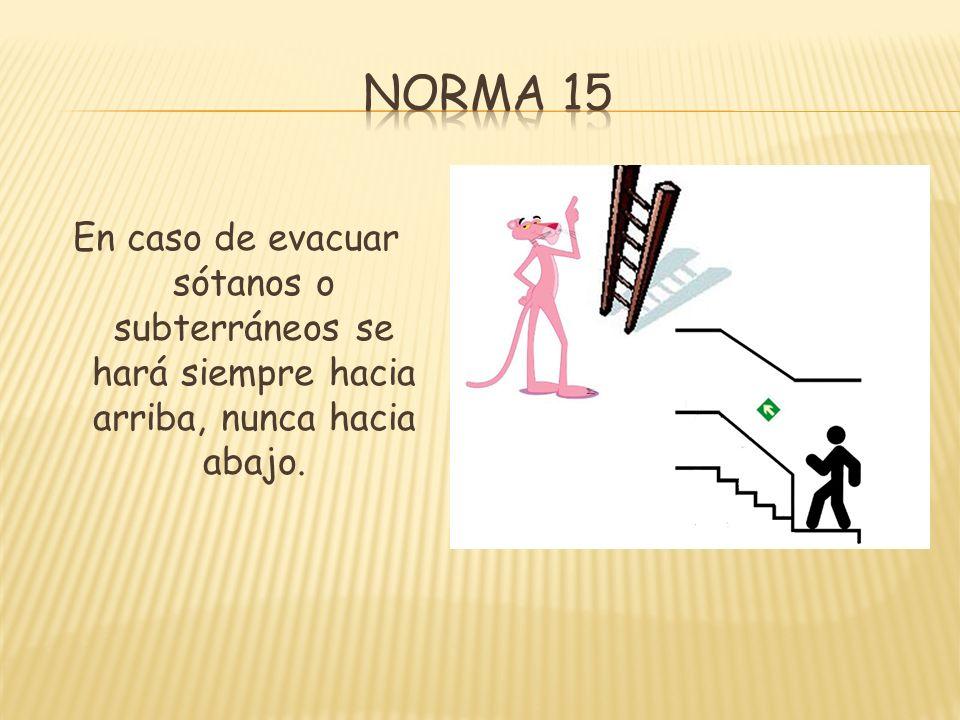 En caso de evacuar sótanos o subterráneos se hará siempre hacia arriba, nunca hacia abajo.