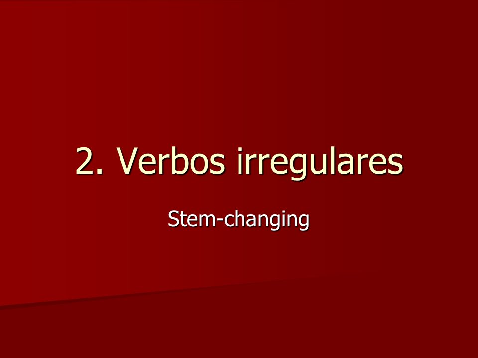 2. Verbos irregulares Stem-changing