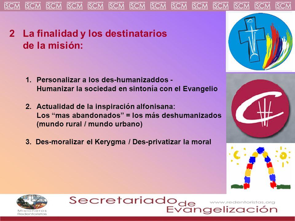 2 La finalidad y los destinatarios de la misión: 1.Personalizar a los des-humanizaddos - Humanizar la sociedad en sintonía con el Evangelio 2.Actualid