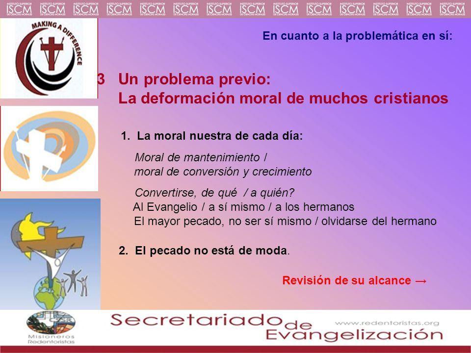 3 Un problema previo: La deformación moral de muchos cristianos 1. La moral nuestra de cada día: Moral de mantenimiento / moral de conversión y crecim