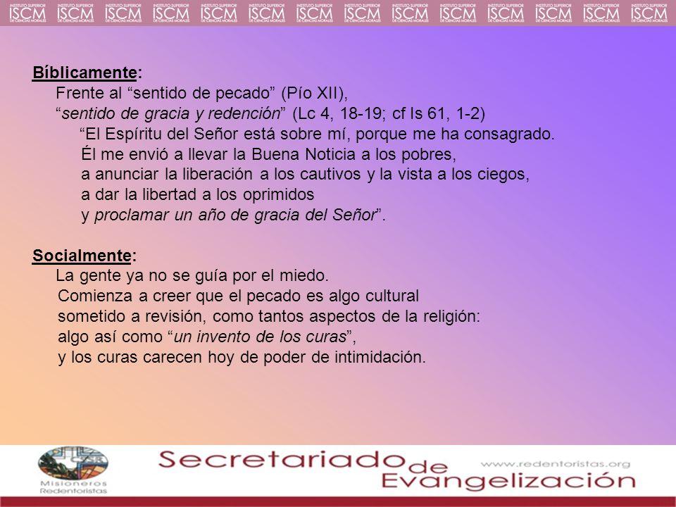 Bíblicamente: Frente al sentido de pecado (Pío XII), sentido de gracia y redención (Lc 4, 18-19; cf Is 61, 1-2) El Espíritu del Señor está sobre mí, p