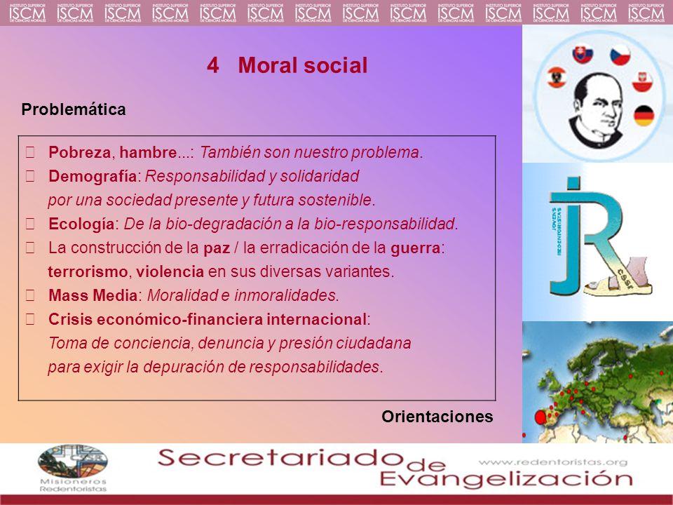 4 Moral social Problemática Pobreza, hambre...: También son nuestro problema. Demografía: Responsabilidad y solidaridad por una sociedad presente y fu