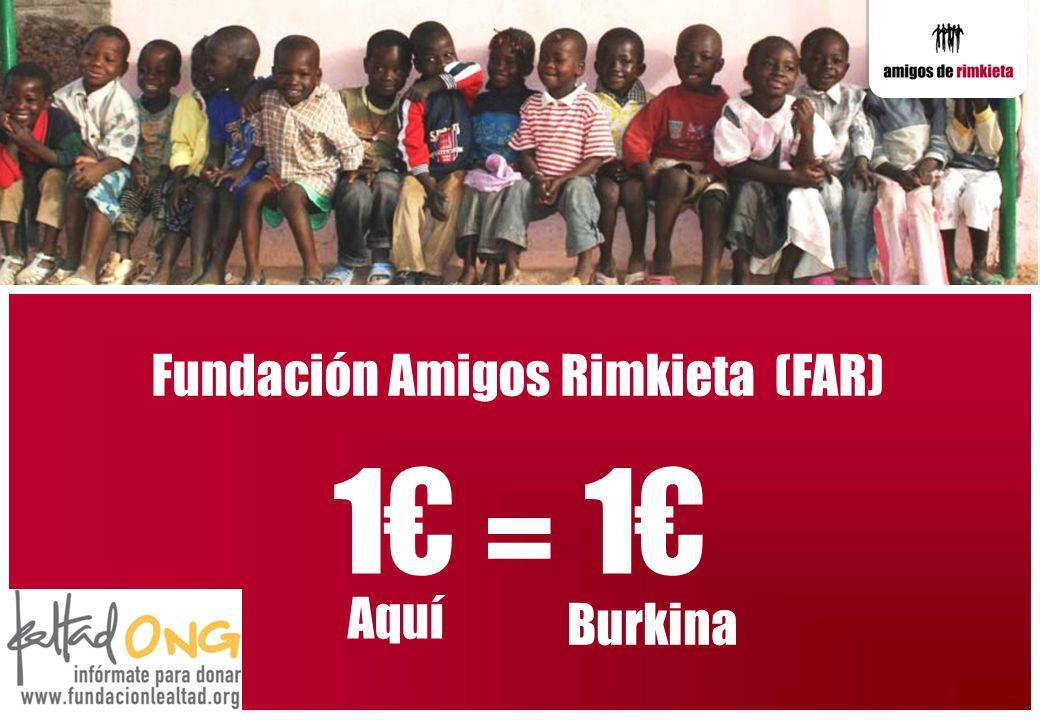 Fundación Amigos Rimkieta (FAR) 1 Aquí Burkina = 1