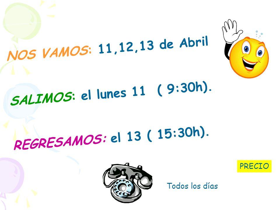 NOS VAMOS: 11,12,13 de Abril SALIMOS: el lunes 11 ( 9:30h). REGRESAMOS: el 13 ( 15:30h). Todos los días PRECIO
