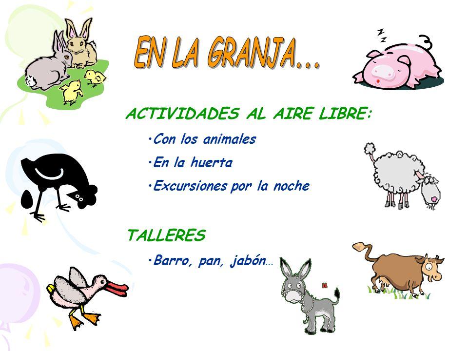 ACTIVIDADES AL AIRE LIBRE: Con los animales En la huerta Excursiones por la noche TALLERES Barro, pan, jabón…