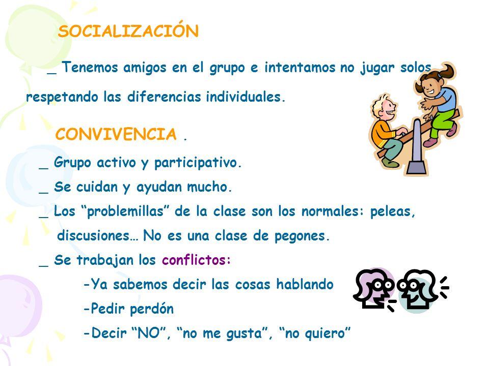 SOCIALIZACIÓN _ Tenemos amigos en el grupo e intentamos no jugar solos, respetando las diferencias individuales. CONVIVENCIA. _ Grupo activo y partici