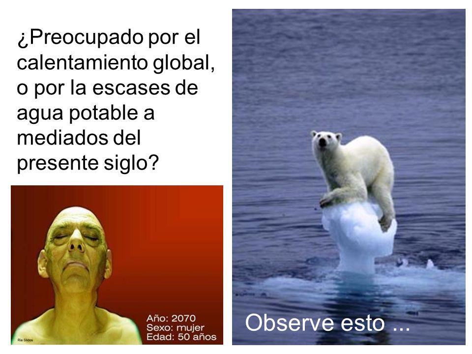 ¿Preocupado por el calentamiento global, o por la escases de agua potable a mediados del presente siglo? Observe esto...