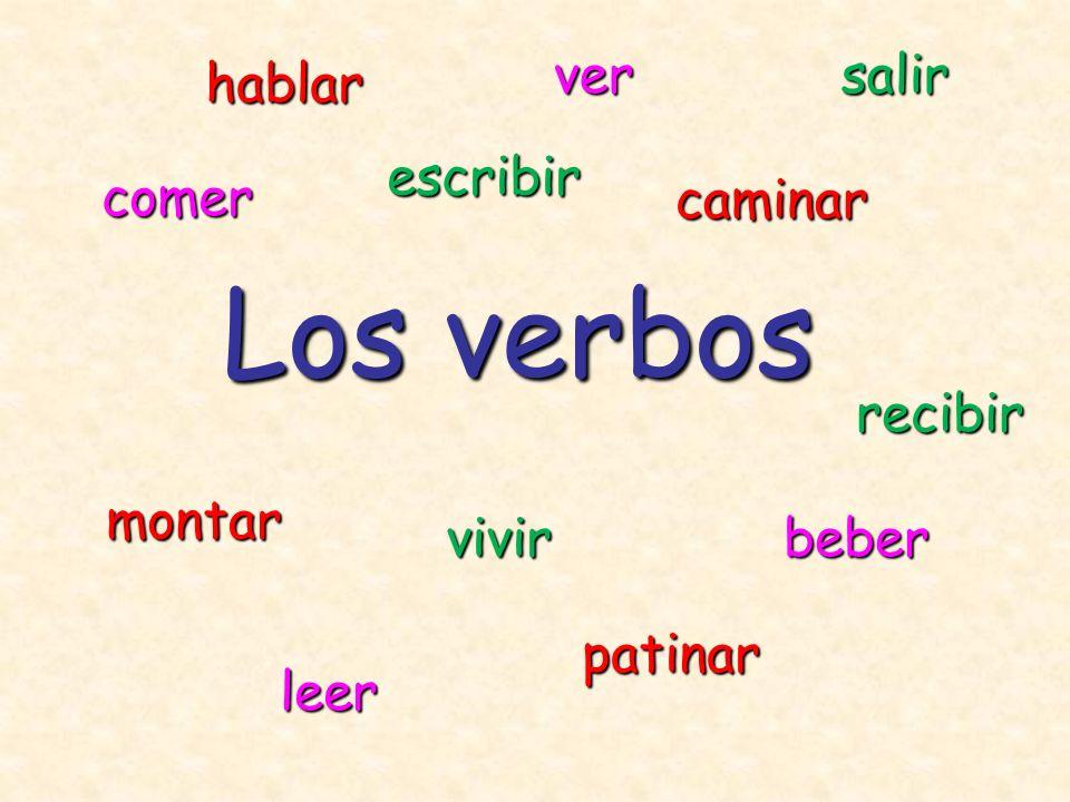 Los verbos hablar montar patinar caminar comer ver leer beber escribir salir recibir vivir