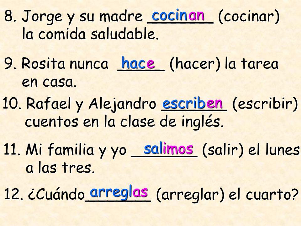 8. Jorge y su madre _______ (cocinar) la comida saludable. la comida saludable. cocin 9. Rosita nunca _____ (hacer) la tarea en casa. en casa. 10. Raf