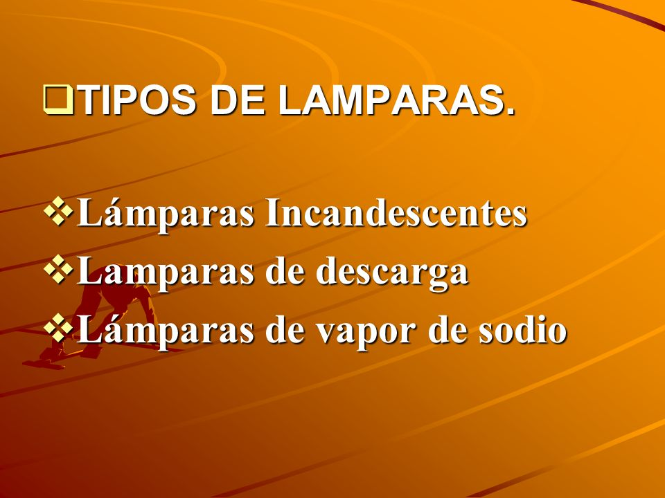 TIPOS DE LAMPARAS.TIPOS DE LAMPARAS.