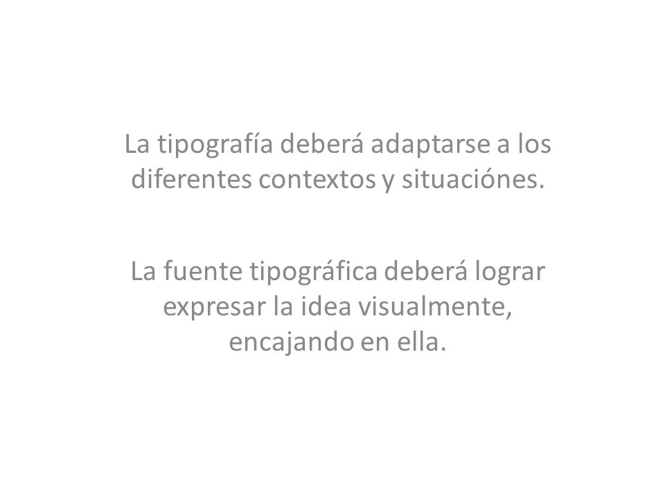 La fuente tipográfica deberá lograr expresar la idea visualmente, encajando en ella.