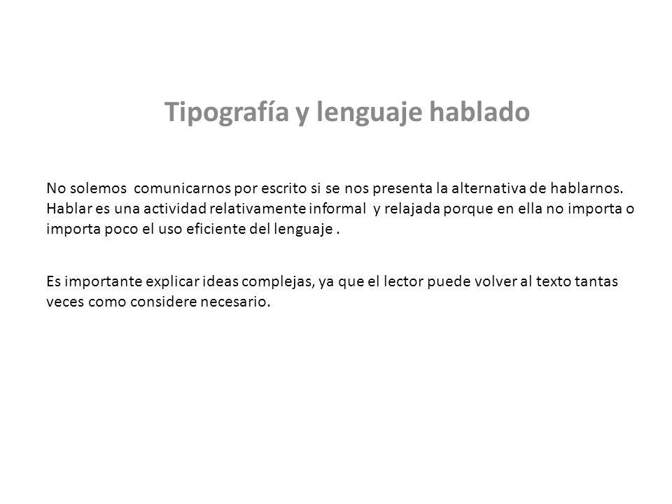 Tipografía y lenguaje hablado No solemos comunicarnos por escrito si se nos presenta la alternativa de hablarnos.