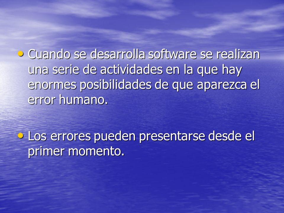 Cuando se desarrolla software se realizan una serie de actividades en la que hay enormes posibilidades de que aparezca el error humano. Cuando se desa
