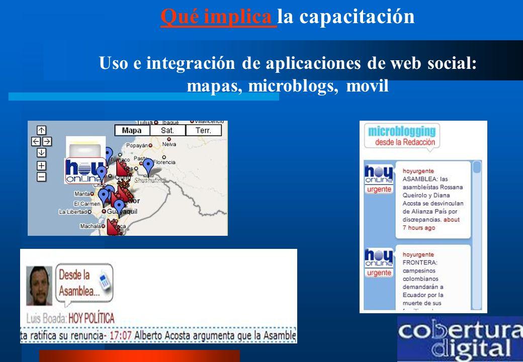 Qué implica Qué implica la capacitación Uso e integración de aplicaciones de web social: mapas, microblogs, movil