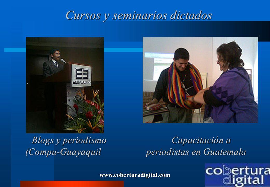 www.coberturadigital.com Cursos y seminarios dictados Cursos y seminarios dictados Blogs y periodismo (Compu-Guayaquil Blogs y periodismo (Compu-Guaya