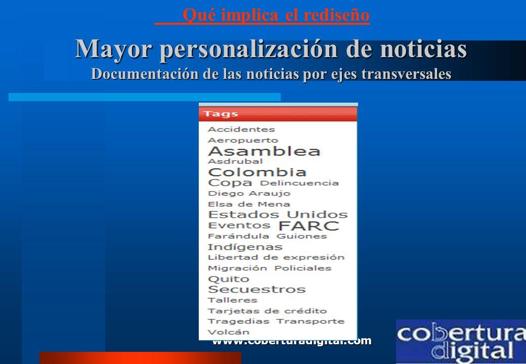 www.coberturadigital.com Mayor personalización de noticias Documentación de las noticias por ejes transversales Qué implica el rediseño