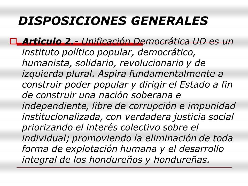 DISPOSICIONES GENERALES Articulo 2.- Unificación Democrática UD es un instituto político popular, democrático, humanista, solidario, revolucionario y de izquierda plural.