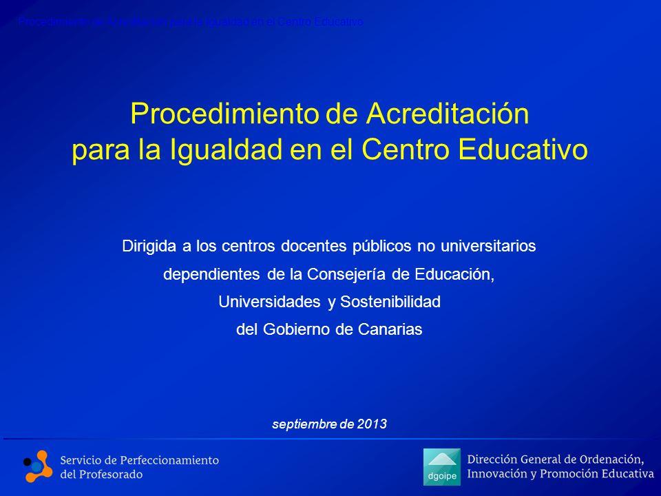 Procedimiento de Acreditación para la Igualdad en el Centro Educativo Dirigida a los centros docentes públicos no universitarios dependientes de la Co