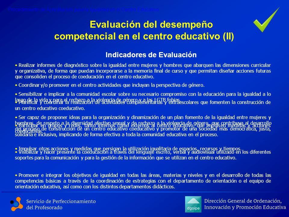 Evaluación del desempeño competencial en el centro educativo (II) Indicadores de Evaluación Procedimiento de Acreditación para la Igualdad en el Centr