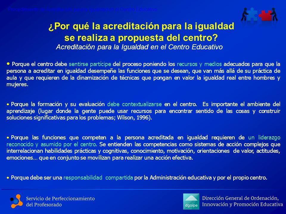 Procedimiento de Acreditación para la Igualdad en el Centro Educativo ¿Por qué la acreditación para la igualdad se realiza a propuesta del centro? Por